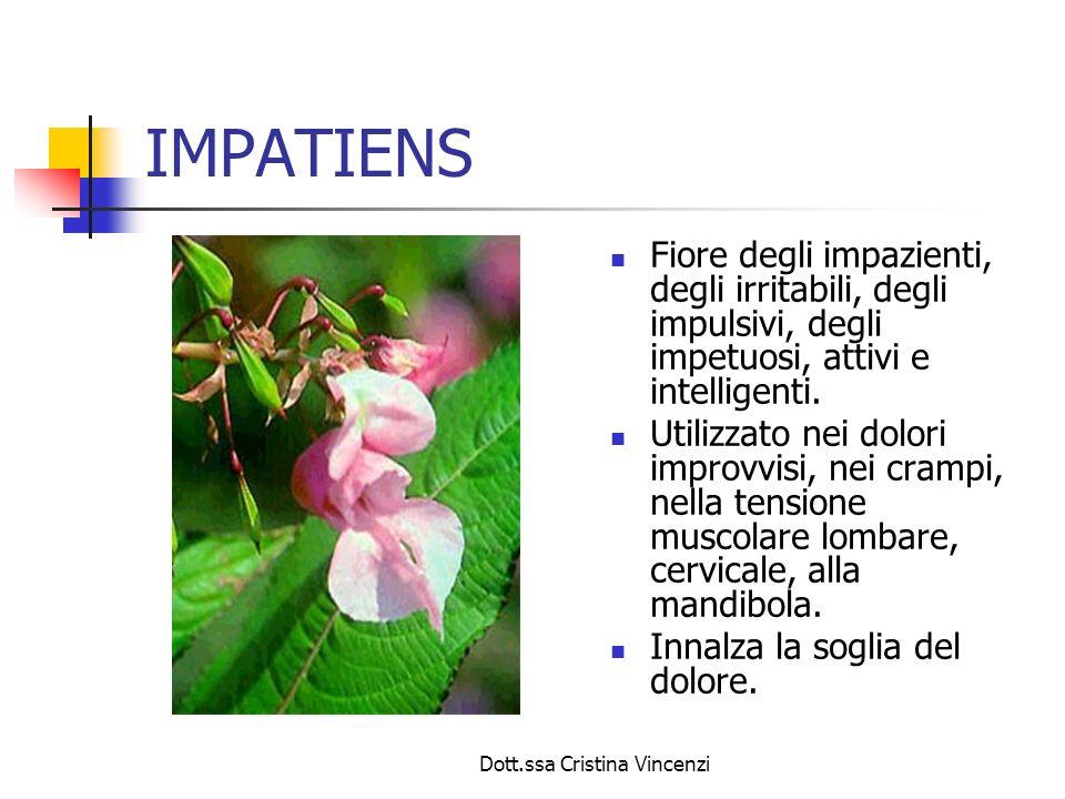 Dott.ssa Cristina Vincenzi IMPATIENS Fiore degli impazienti, degli irritabili, degli impulsivi, degli impetuosi, attivi e intelligenti. Utilizzato nei