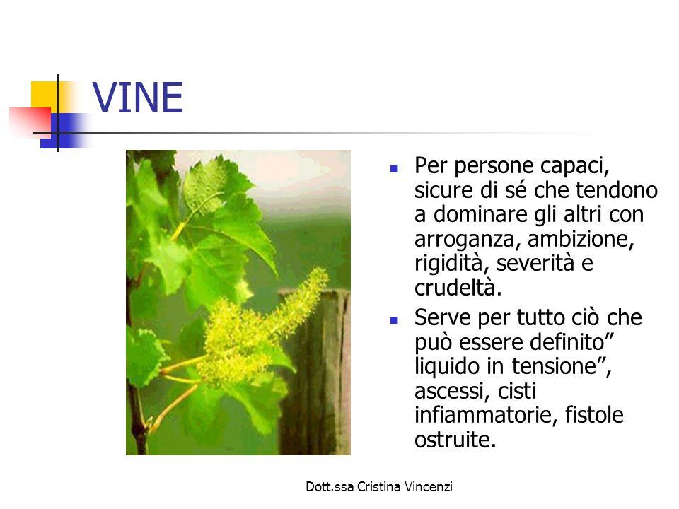 Dott.ssa Cristina Vincenzi VINE Per persone capaci, sicure di sé che tendono a dominare gli altri con arroganza, ambizione, rigidità, severità e crude