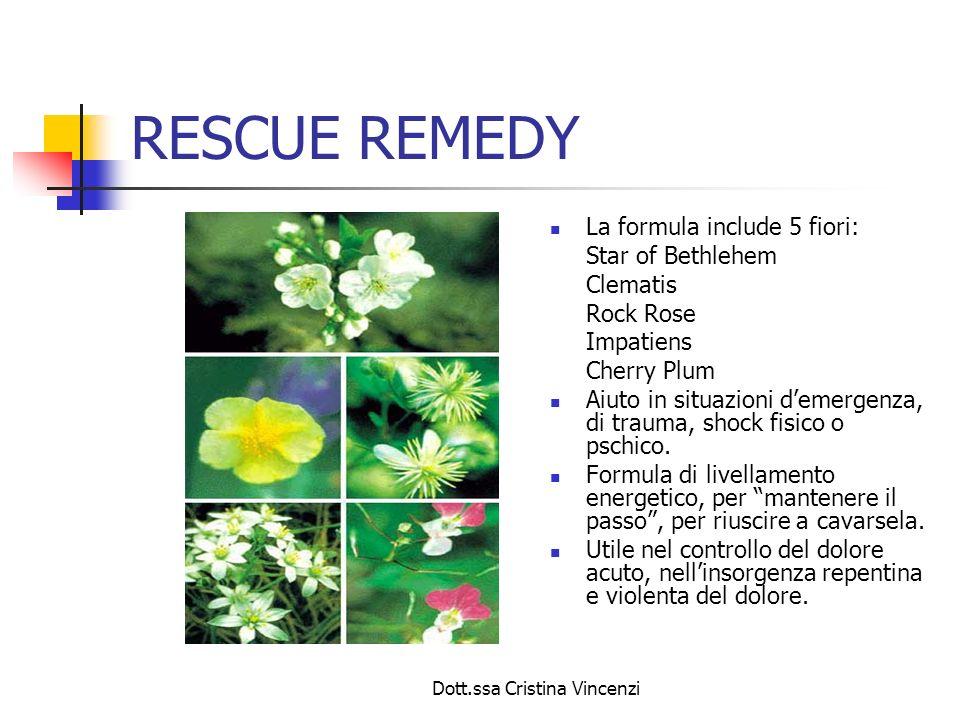 Dott.ssa Cristina Vincenzi RESCUE REMEDY La formula include 5 fiori: Star of Bethlehem Clematis Rock Rose Impatiens Cherry Plum Aiuto in situazioni de