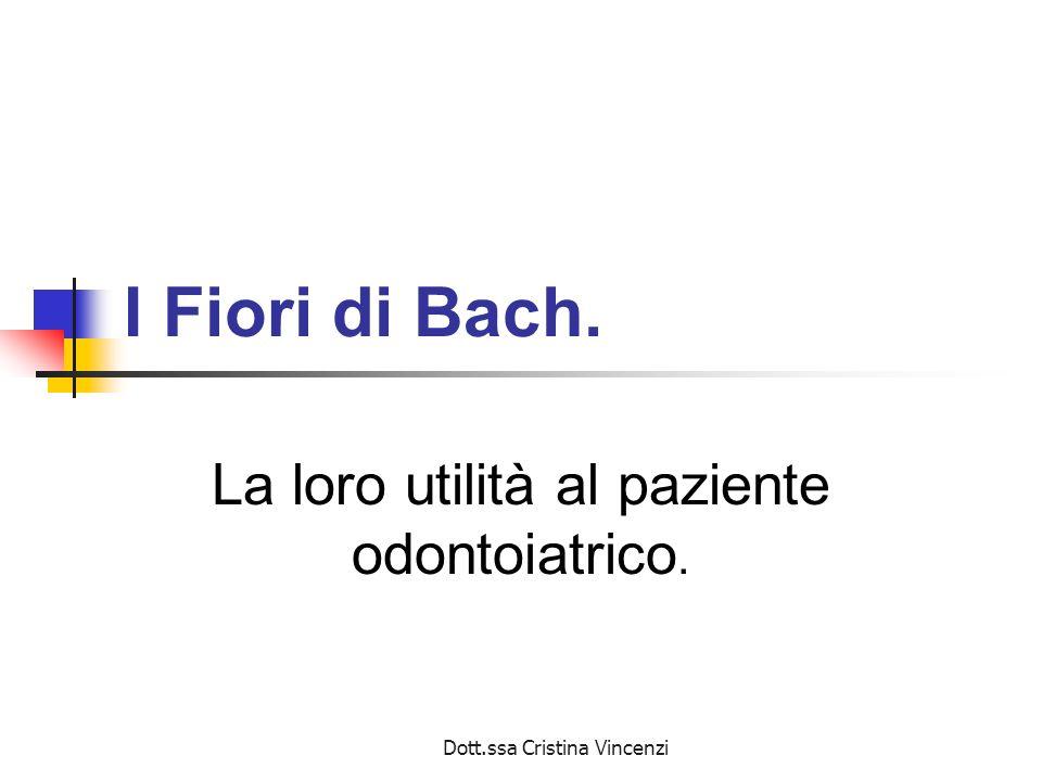 Dott.ssa Cristina Vincenzi I Fiori di Bach. La loro utilità al paziente odontoiatrico.