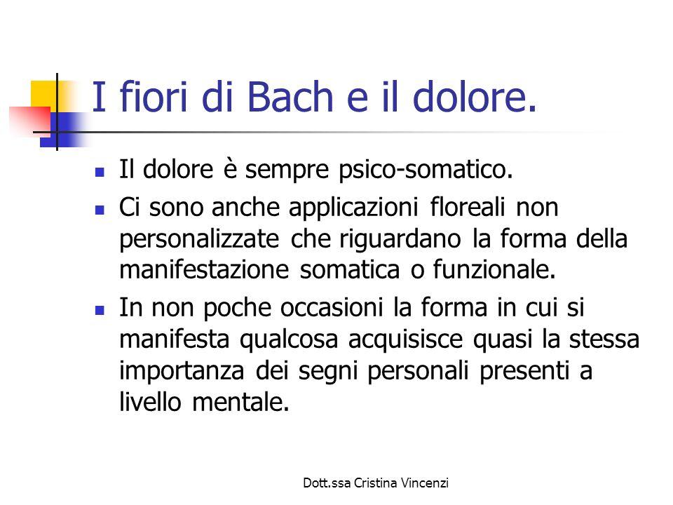 Dott.ssa Cristina Vincenzi I fiori di Bach e il dolore. Il dolore è sempre psico-somatico. Ci sono anche applicazioni floreali non personalizzate che