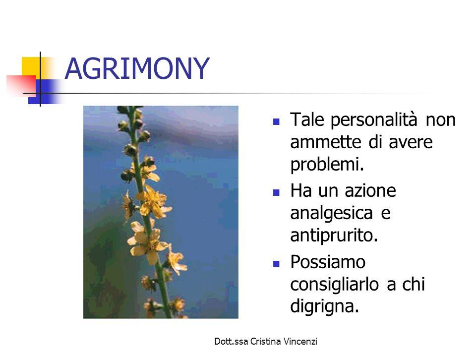Dott.ssa Cristina Vincenzi AGRIMONY Tale personalità non ammette di avere problemi. Ha un azione analgesica e antiprurito. Possiamo consigliarlo a chi