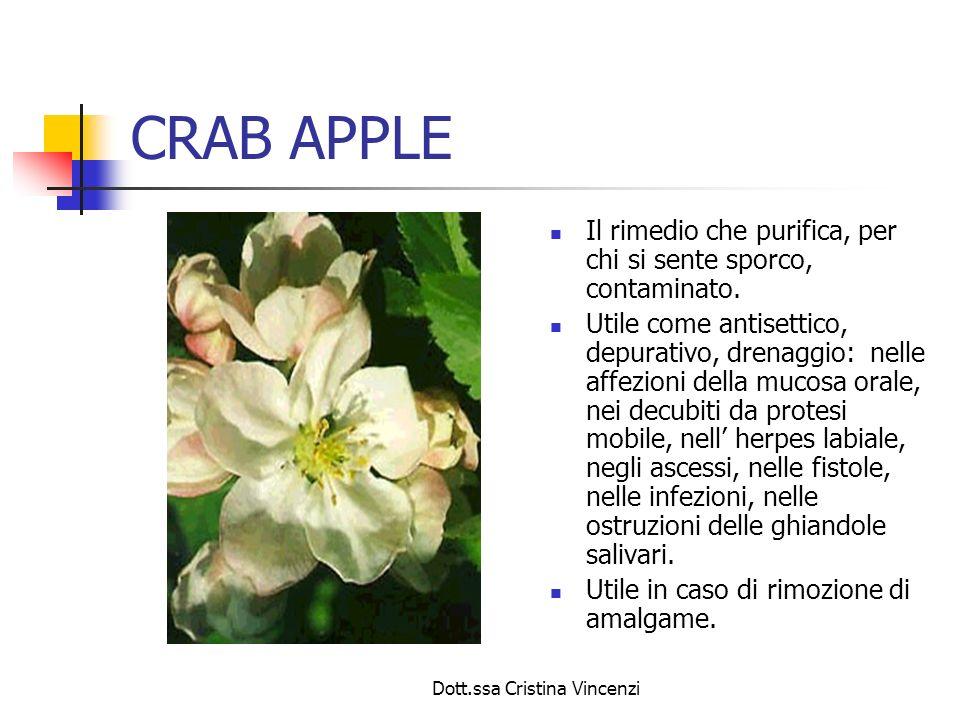 Dott.ssa Cristina Vincenzi CRAB APPLE Il rimedio che purifica, per chi si sente sporco, contaminato. Utile come antisettico, depurativo, drenaggio: ne