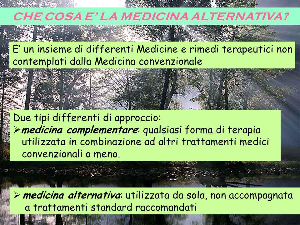 CHE COSA E LA MEDICINA ALTERNATIVA? medicina alternativa: utilizzata da sola, non accompagnata a trattamenti standard raccomandati E un insieme di dif