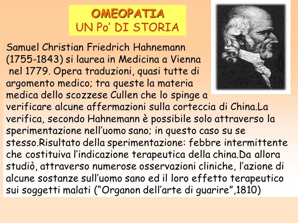 OMEOPATIA UN Po DI STORIA Samuel Christian Friedrich Hahnemann (1755-1843) si laurea in Medicina a Vienna nel 1779. Opera traduzioni, quasi tutte di a