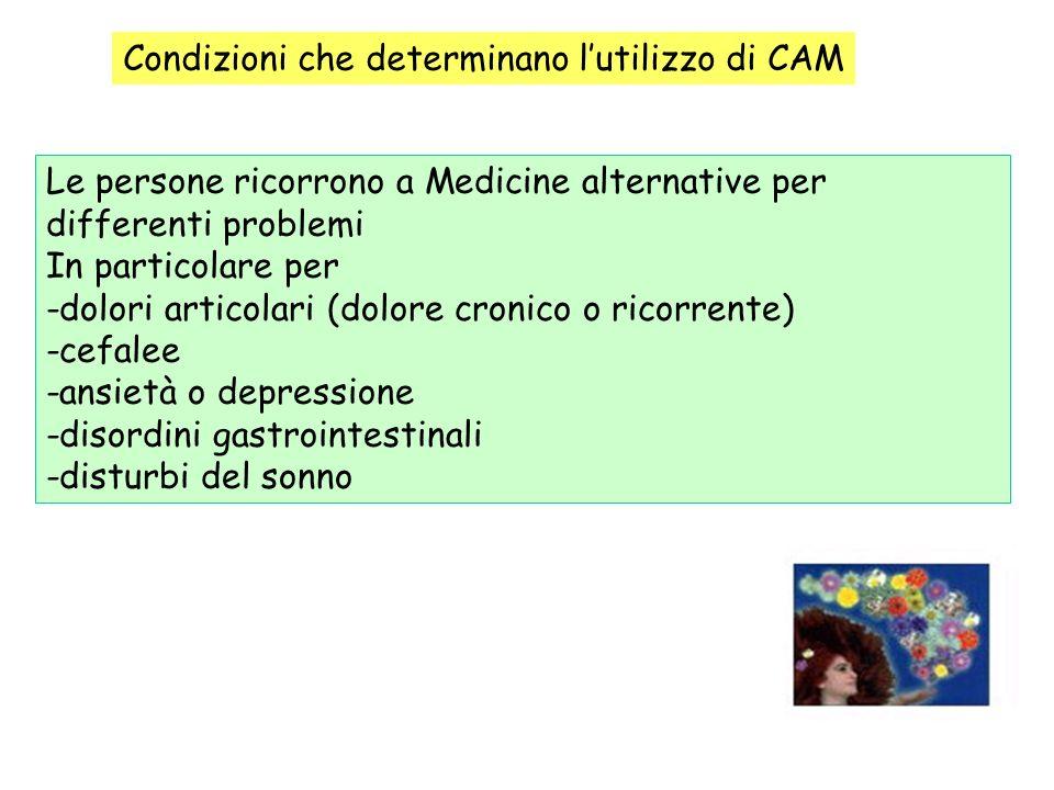 Condizioni che determinano lutilizzo di CAM Le persone ricorrono a Medicine alternative per differenti problemi In particolare per -dolori articolari