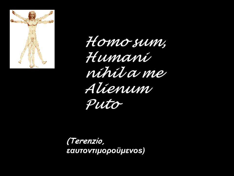 Homo sum, Humani nihil a me Alienum Puto (Terenzio, εαυτοντιμοροϋμενοѕ)