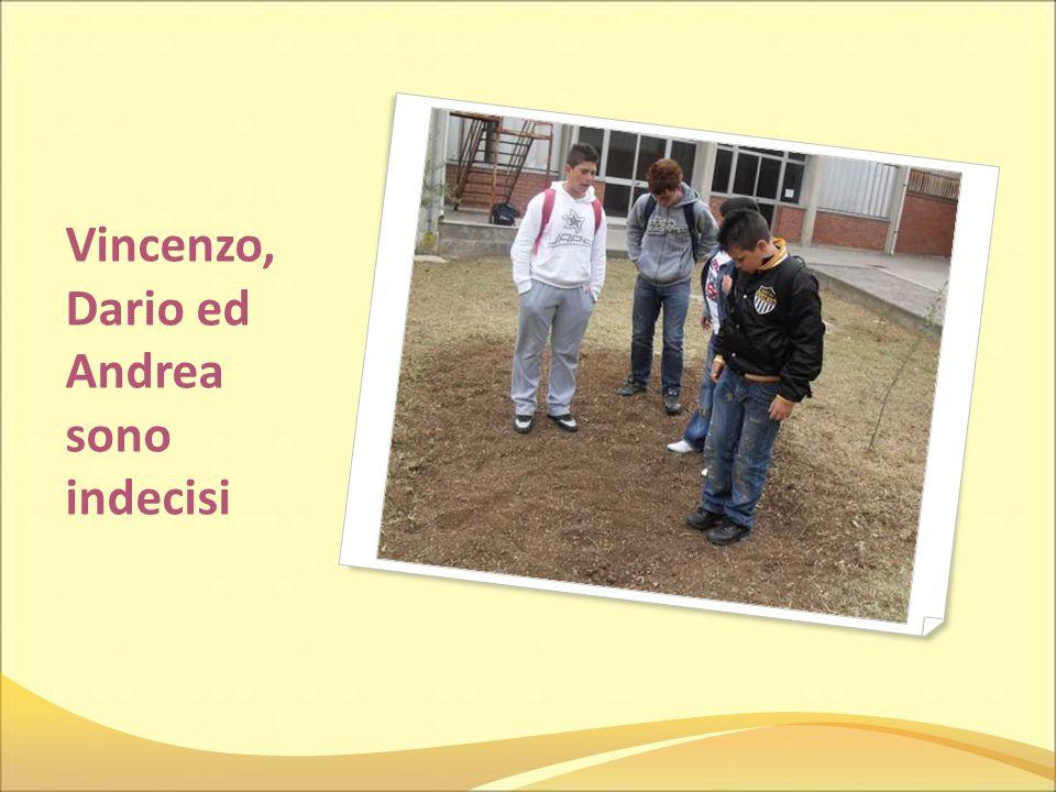 Vincenzo, Dario ed Andrea sono indecisi