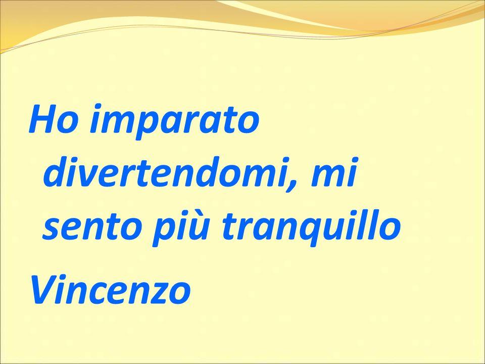 Ho imparato divertendomi, mi sento più tranquillo Vincenzo