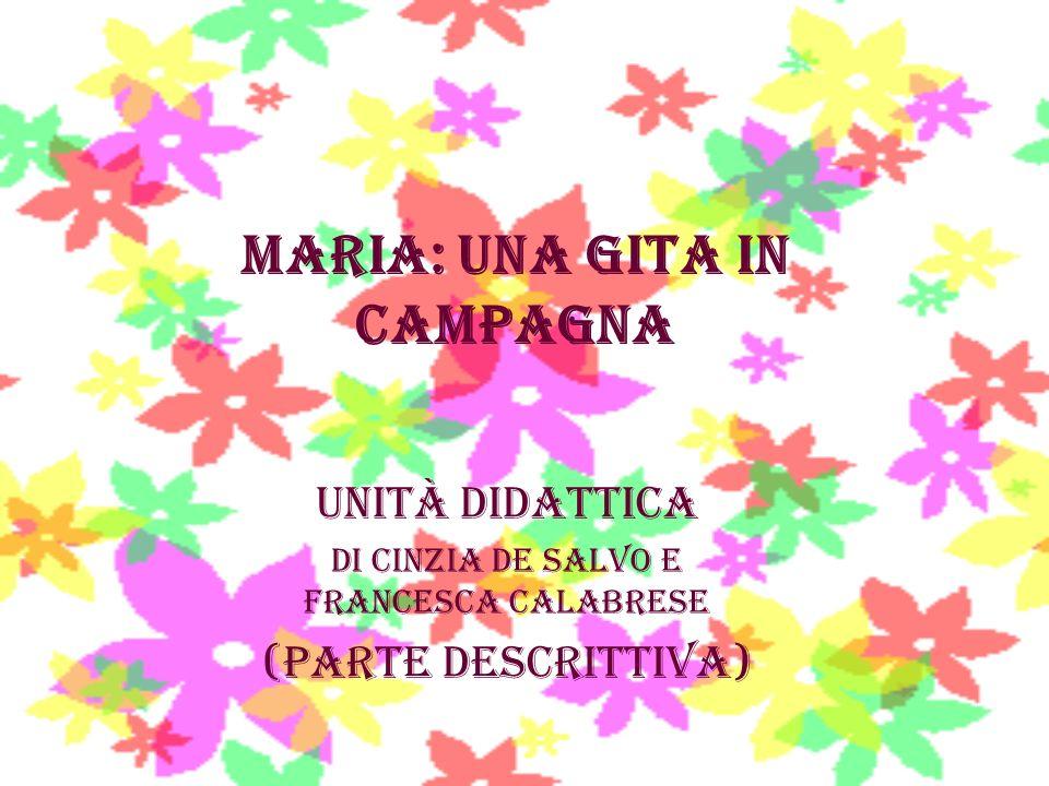Maria: una gita in campagna Unità didattica di Cinzia De Salvo e Francesca Calabrese (parte descrittiva)