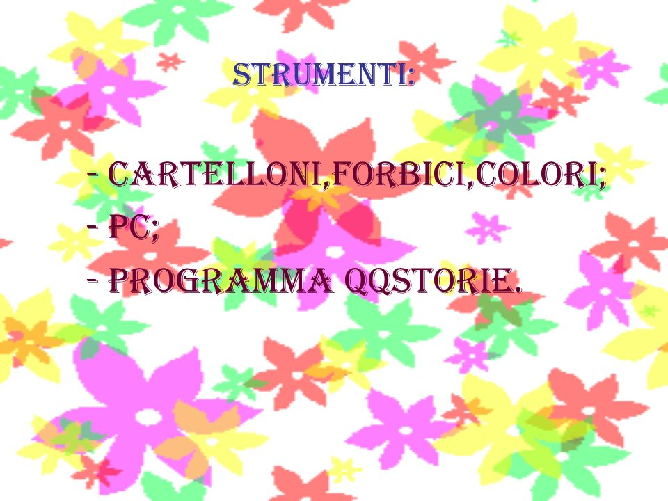 STRUMENTI: - cartelloni,forbici,colori; - pc; - programma qqstorie.
