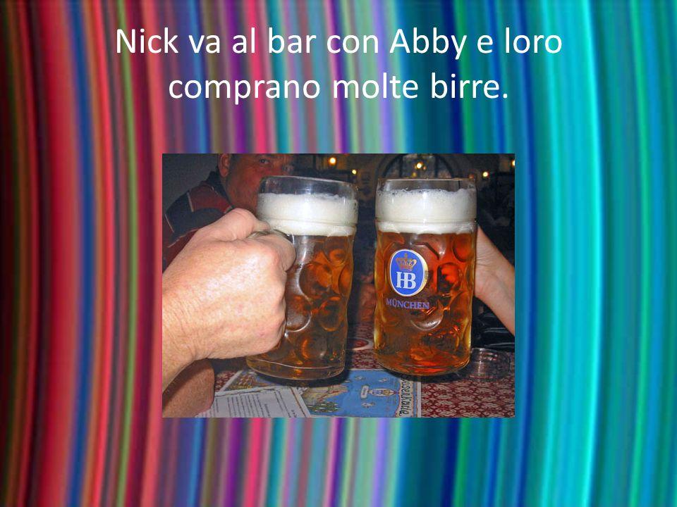 Nick va al bar con Abby e loro comprano molte birre.