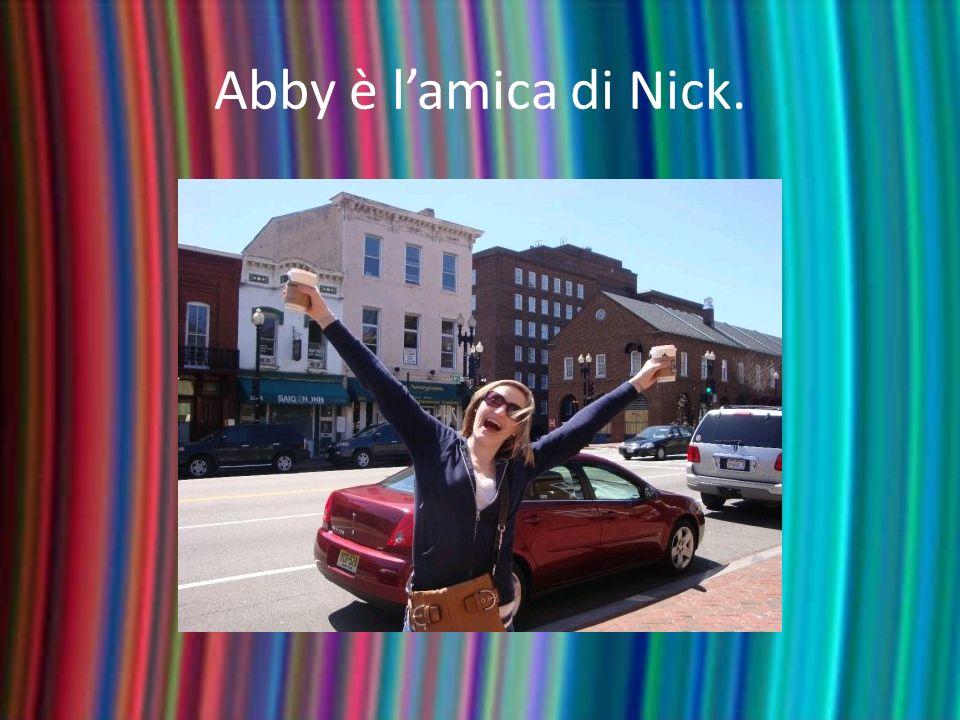 Abby è lamica di Nick.