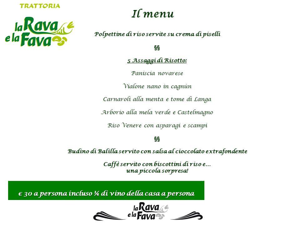 Il menu Polpettine di riso servite su crema di piselli §§ 5 Assaggi di Risotto: Paniscia novarese Vialone nano in cagnún Carnaroli alla menta e tome d