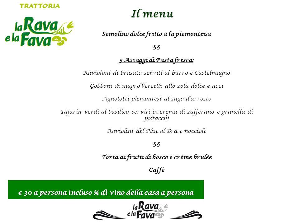 Il menu Semolino dolce fritto à la piemonteisa §§ 5 Assaggi di Pasta fresca: Ravioloni di brasato serviti al burro e Castelmagno Gobboni di magroVerce