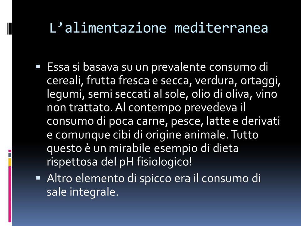 Lalimentazione mediterranea Essa si basava su un prevalente consumo di cereali, frutta fresca e secca, verdura, ortaggi, legumi, semi seccati al sole, olio di oliva, vino non trattato.