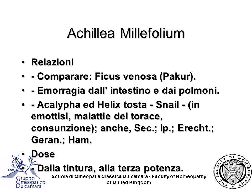 Scuola di Omeopatia Classica Dulcamara - Faculty of Homeopathy of United Kingdom Achillea Millefolium RelazioniRelazioni - Comparare: Ficus venosa (Pa