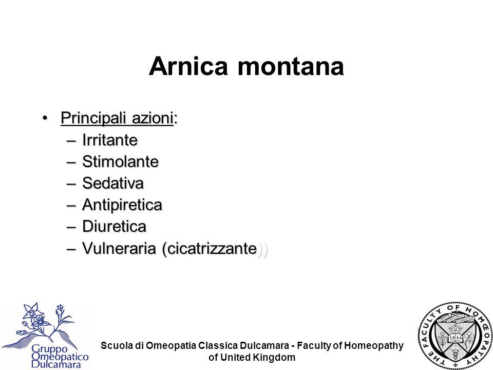 Scuola di Omeopatia Classica Dulcamara - Faculty of Homeopathy of United Kingdom Arnica montana Principali azioni:Principali azioni: –Irritante –Stimo