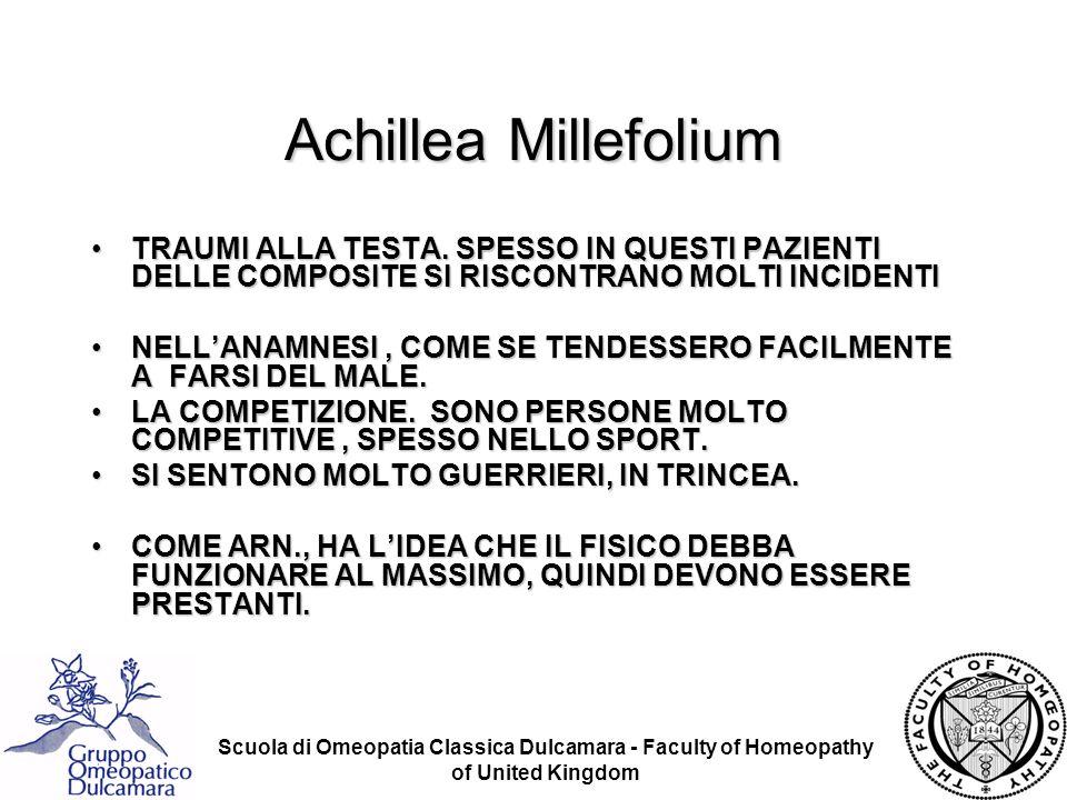 Scuola di Omeopatia Classica Dulcamara - Faculty of Homeopathy of United Kingdom Achillea Millefolium TRAUMI ALLA TESTA. SPESSO IN QUESTI PAZIENTI DEL