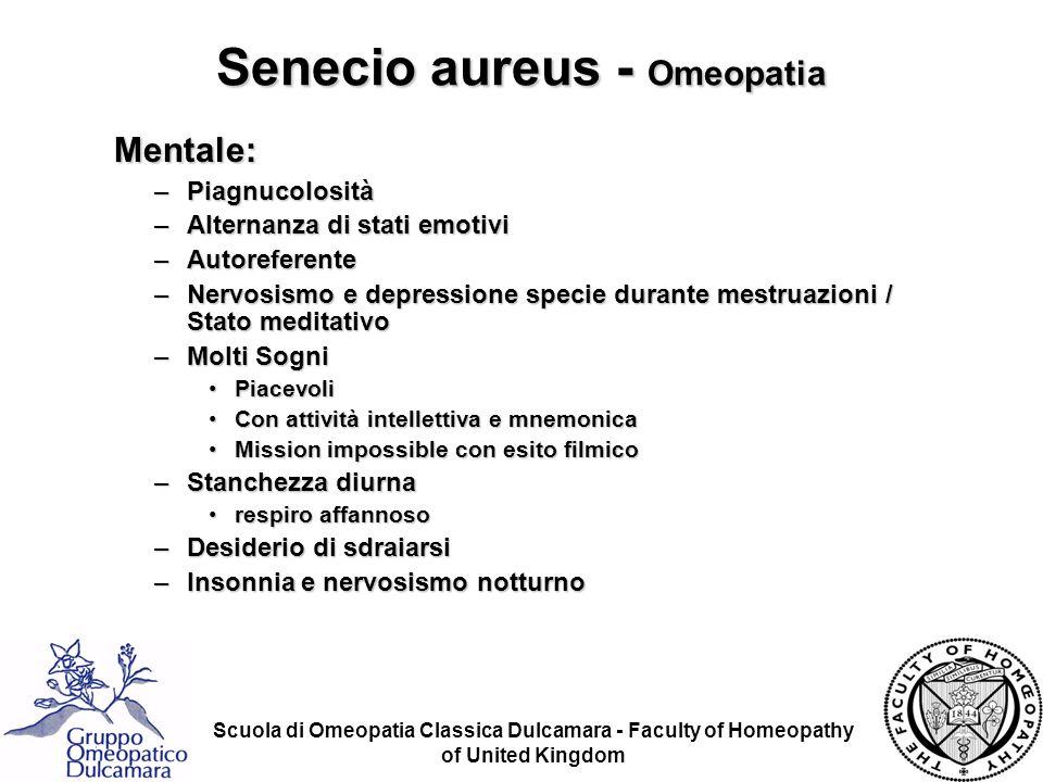 Scuola di Omeopatia Classica Dulcamara - Faculty of Homeopathy of United Kingdom Senecio aureus - Omeopatia Mentale: –Piagnucolosità –Alternanza di st