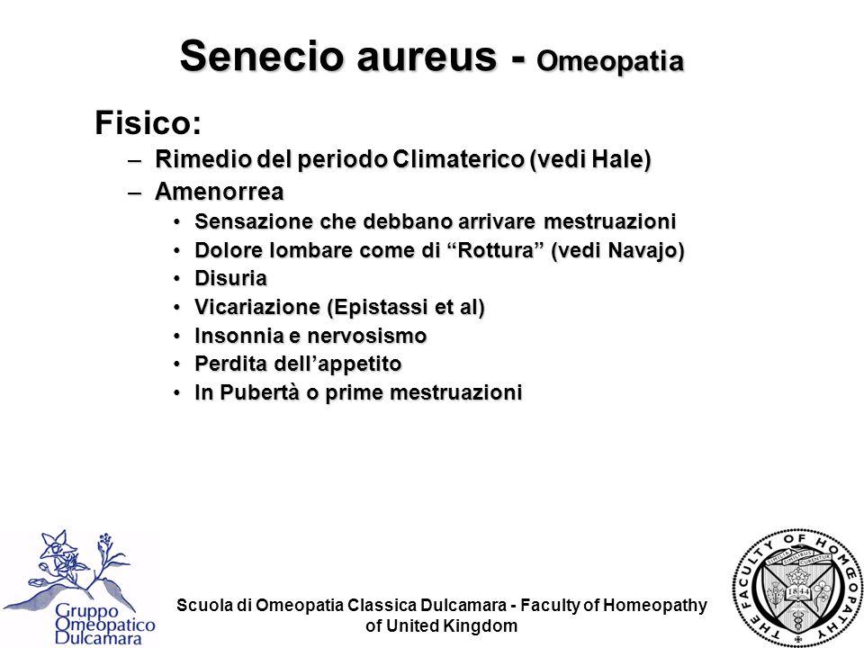 Scuola di Omeopatia Classica Dulcamara - Faculty of Homeopathy of United Kingdom Senecio aureus - Omeopatia Fisico: –Rimedio del periodo Climaterico (