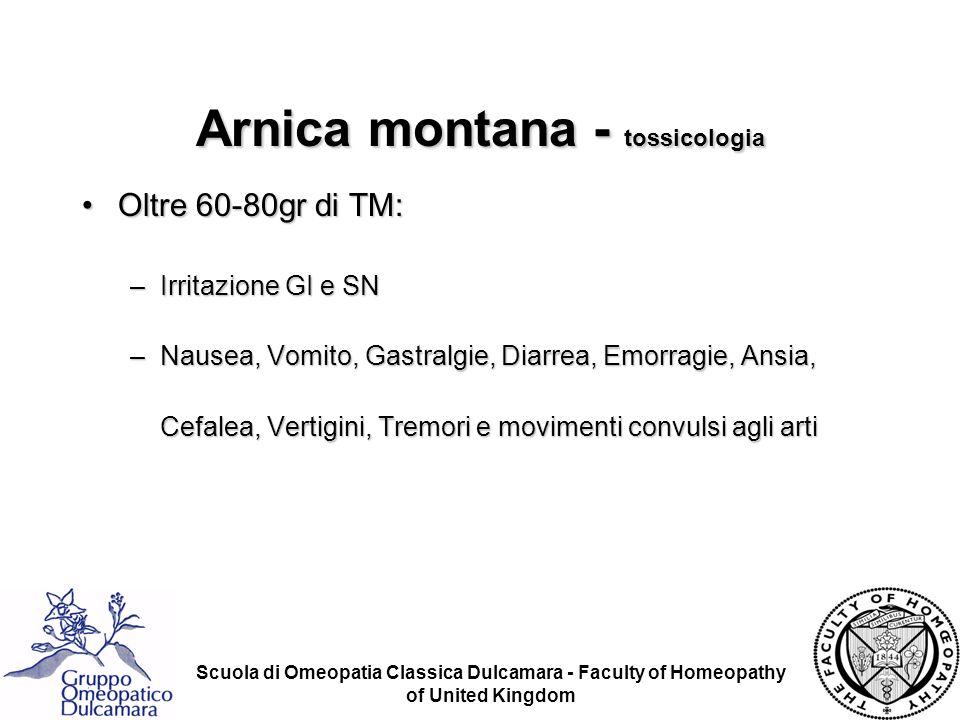 Scuola di Omeopatia Classica Dulcamara - Faculty of Homeopathy of United Kingdom Arnica montana - tossicologia Oltre 60-80gr di TM:Oltre 60-80gr di TM