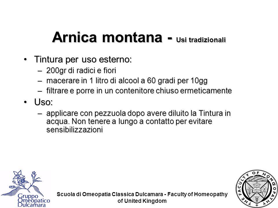 Scuola di Omeopatia Classica Dulcamara - Faculty of Homeopathy of United Kingdom Arnica montana - Usi tradizionali Tintura per uso esterno:Tintura per