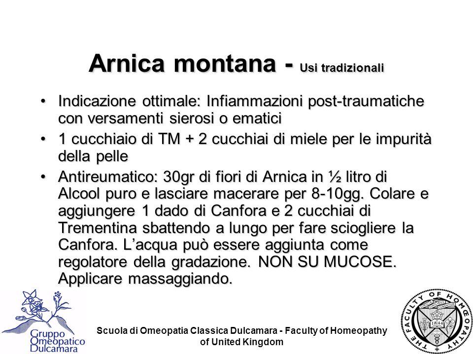 Scuola di Omeopatia Classica Dulcamara - Faculty of Homeopathy of United Kingdom Arnica montana - Usi tradizionali Indicazione ottimale: Infiammazioni