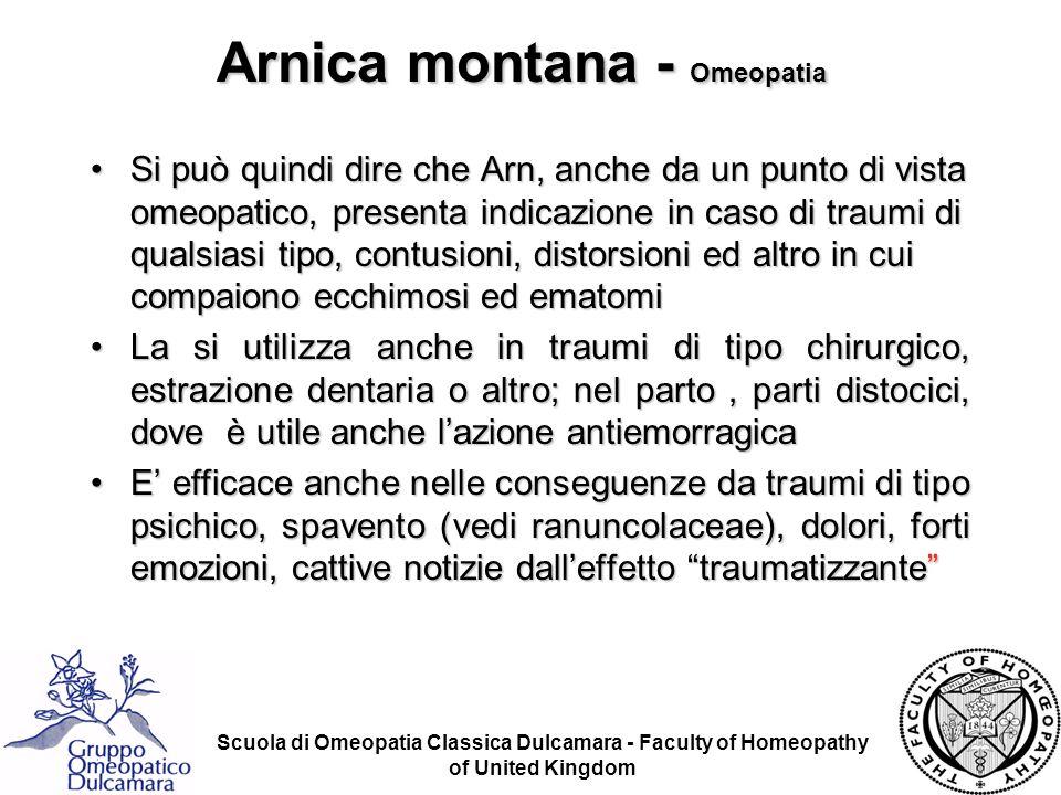 Scuola di Omeopatia Classica Dulcamara - Faculty of Homeopathy of United Kingdom Arnica montana - Omeopatia Si può quindi dire che Arn, anche da un pu