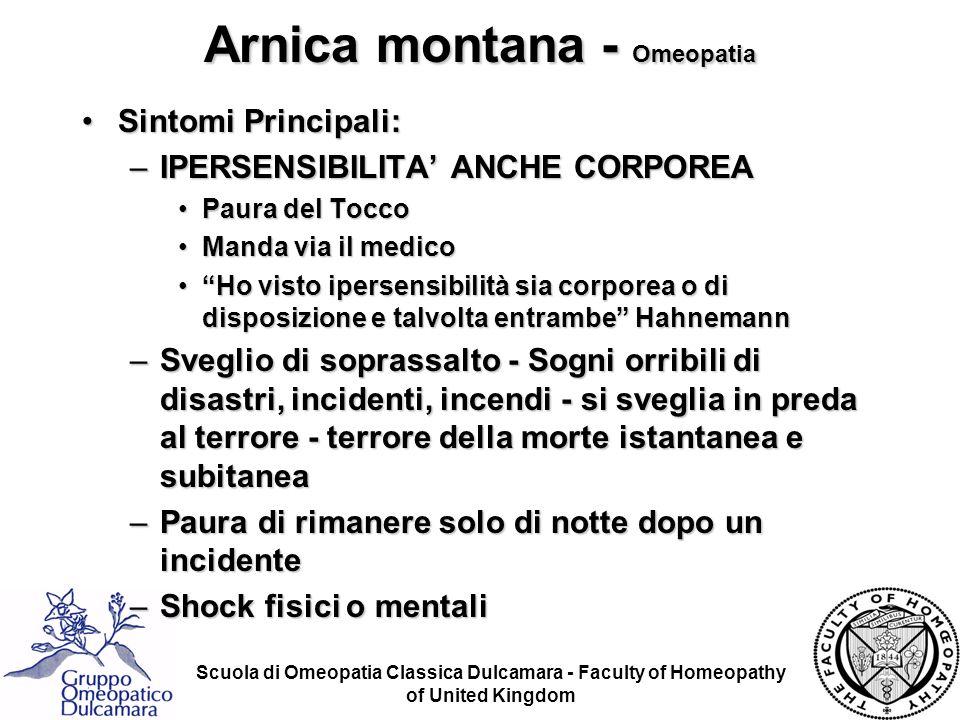 Scuola di Omeopatia Classica Dulcamara - Faculty of Homeopathy of United Kingdom Arnica montana - Omeopatia Sintomi Principali:Sintomi Principali: –IP