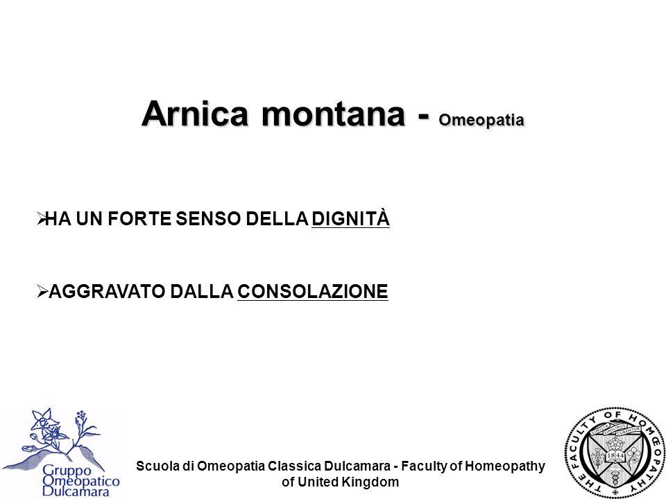 Scuola di Omeopatia Classica Dulcamara - Faculty of Homeopathy of United Kingdom HA UN FORTE SENSO DELLA DIGNITÀ AGGRAVATO DALLA CONSOLAZIONE Arnica m