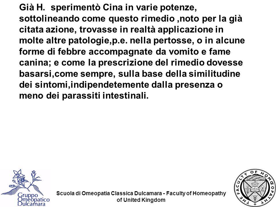 Scuola di Omeopatia Classica Dulcamara - Faculty of Homeopathy of United Kingdom Già H. sperimentò Cina in varie potenze, sottolineando come questo ri