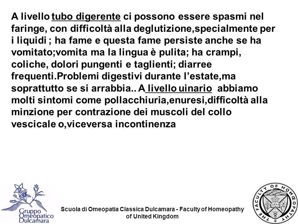 Scuola di Omeopatia Classica Dulcamara - Faculty of Homeopathy of United Kingdom A livello tubo digerente ci possono essere spasmi nel faringe, con di