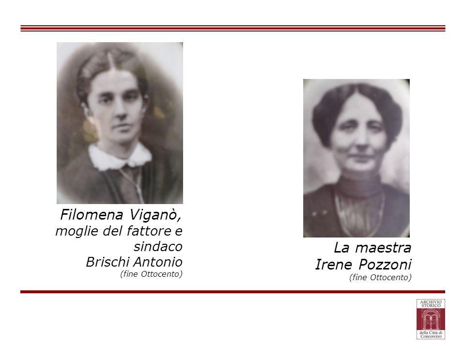 La maestra Irene Pozzoni (fine Ottocento) Filomena Viganò, moglie del fattore e sindaco Brischi Antonio (fine Ottocento)