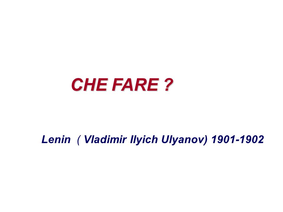 CHE FARE ? Lenin ( Vladimir Ilyich Ulyanov) 1901-1902