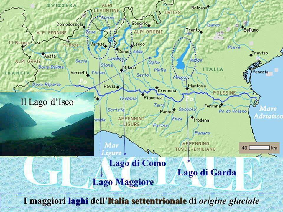 I maggiori laghi dell Italia settentrionale di origine glaciale Lago di Garda Lago Maggiore Lago di Como Il Lago dIseo