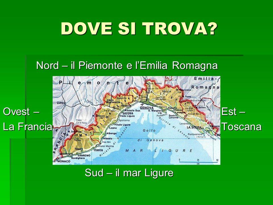 DOVE SI TROVA? Nord – il Piemonte e lEmilia Romagna Nord – il Piemonte e lEmilia Romagna Ovest –Est – La FranciaToscana Sud – il mar Ligure