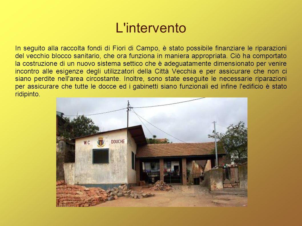 L'intervento In seguito alla raccolta fondi di Fiori di Campo, è stato possibile finanziare le riparazioni del vecchio blocco sanitario, che ora funzi