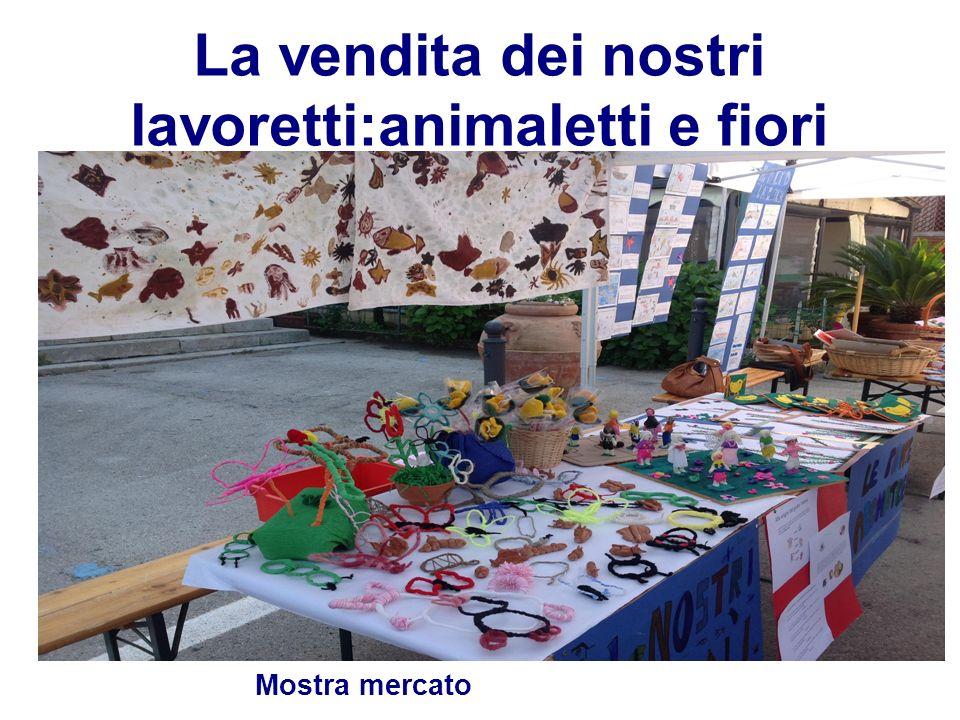 La vendita dei nostri lavoretti:animaletti e fiori Mostra mercato