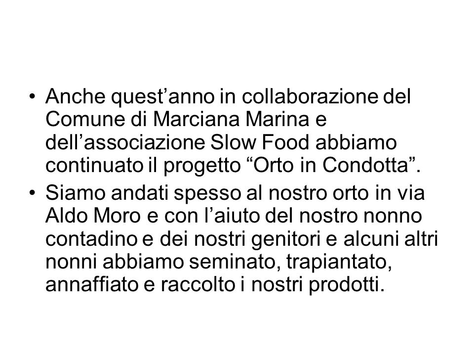 Anche questanno in collaborazione del Comune di Marciana Marina e dellassociazione Slow Food abbiamo continuato il progetto Orto in Condotta.