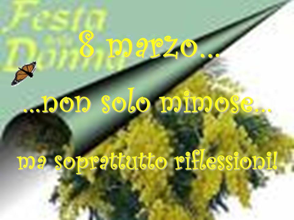 8 marzo… …non solo mimose… ma soprattutto riflessioni!