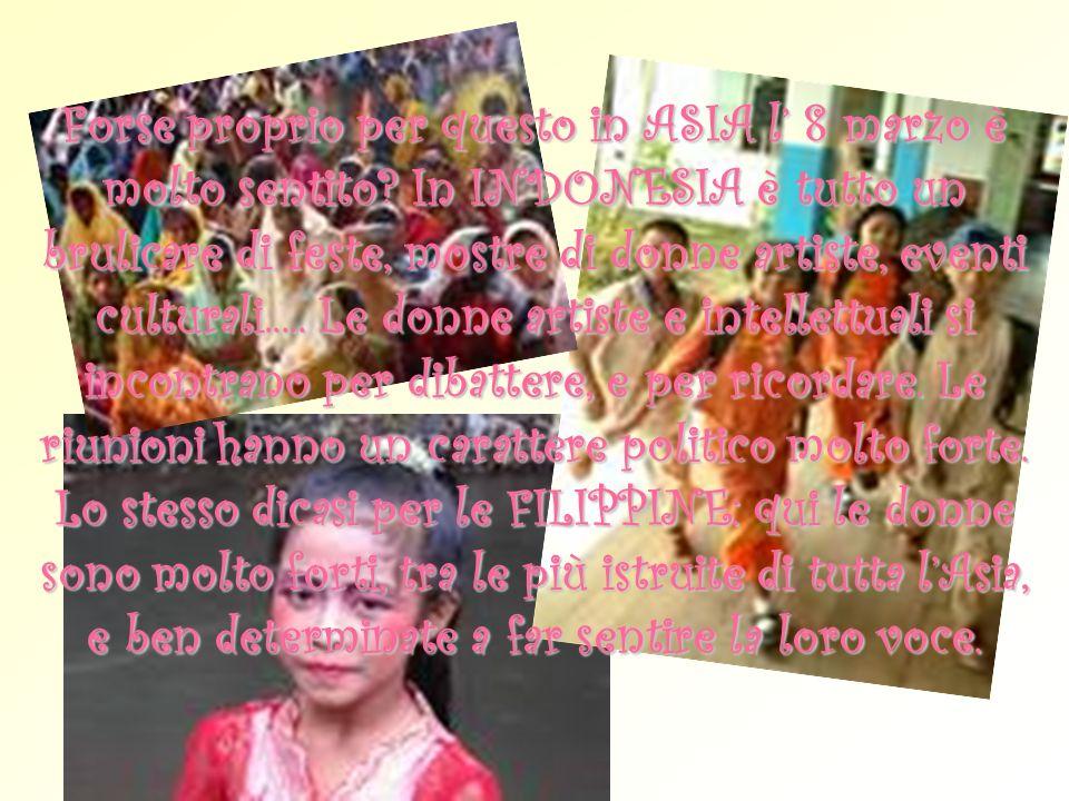 Forse proprio per questo in ASIA l 8 marzo è molto sentito? In INDONESIA è tutto un brulicare di feste, mostre di donne artiste, eventi culturali.....