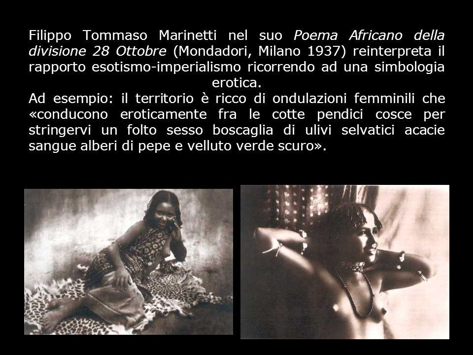 Filippo Tommaso Marinetti nel suo Poema Africano della divisione 28 Ottobre (Mondadori, Milano 1937) reinterpreta il rapporto esotismo-imperialismo ri