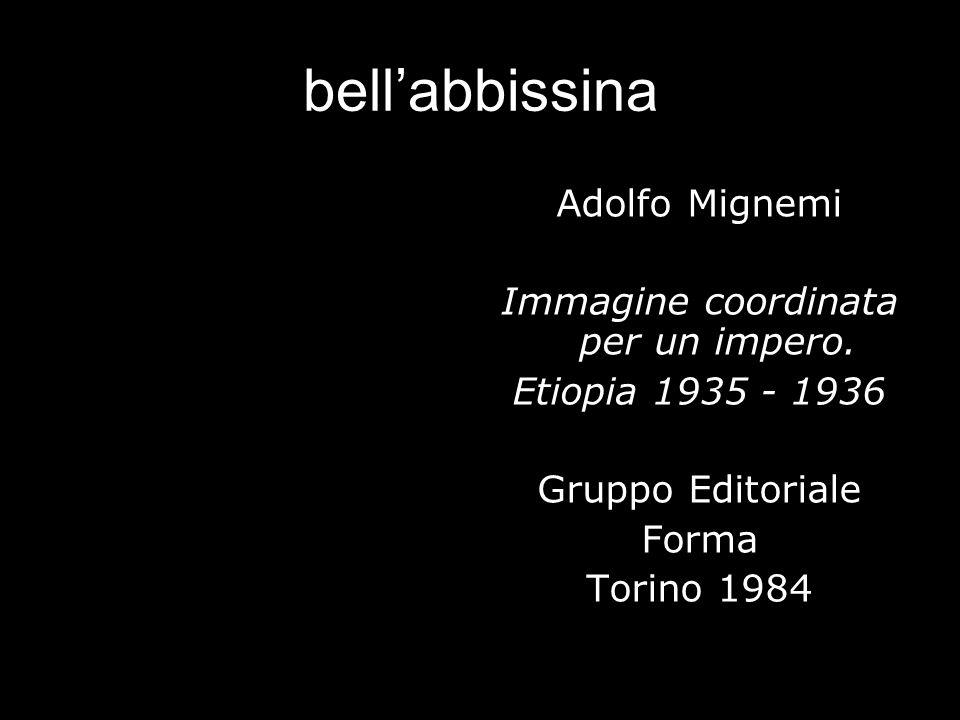 bellabbissina Adolfo Mignemi Immagine coordinata per un impero. Etiopia 1935 - 1936 Gruppo Editoriale Forma Torino 1984