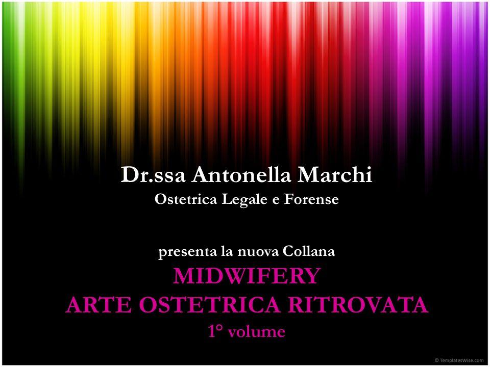 Dr.ssa Antonella Marchi Ostetrica Legale e Forense presenta la nuova Collana MIDWIFERY ARTE OSTETRICA RITROVATA 1° volume