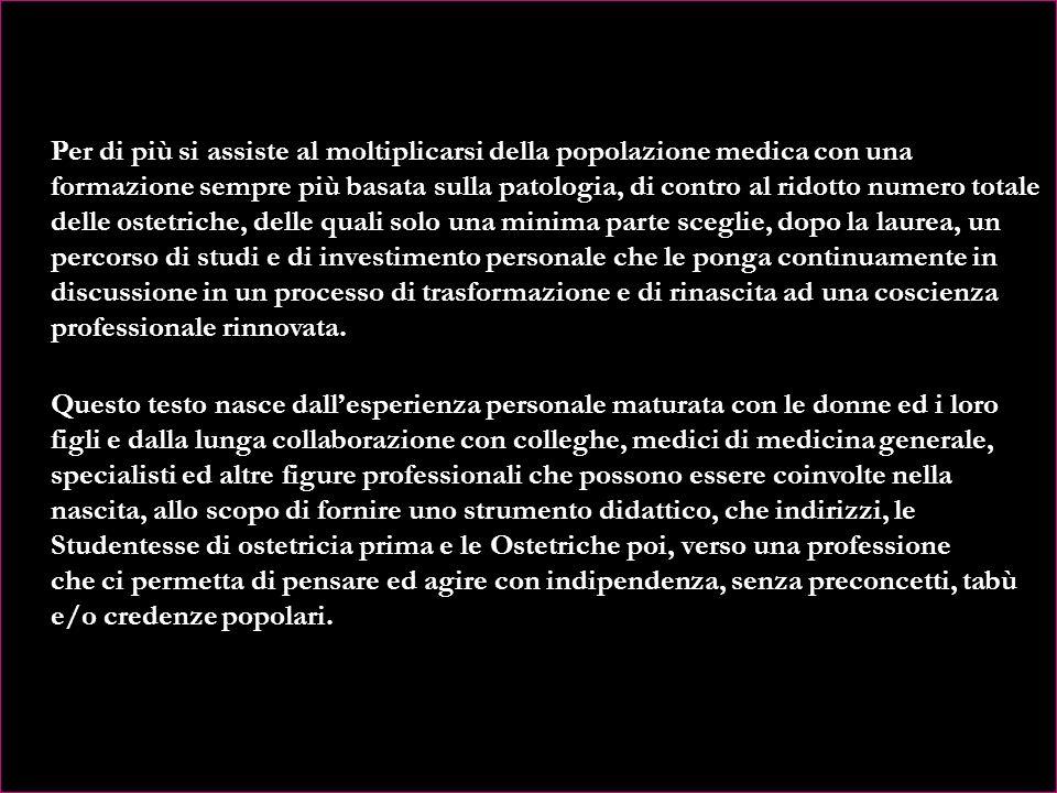 Prefazione e finalità del testo Le procedure applicate in ostetricia fino ad oggi non sempre sono state di reale beneficio per la donna ed in alcuni c