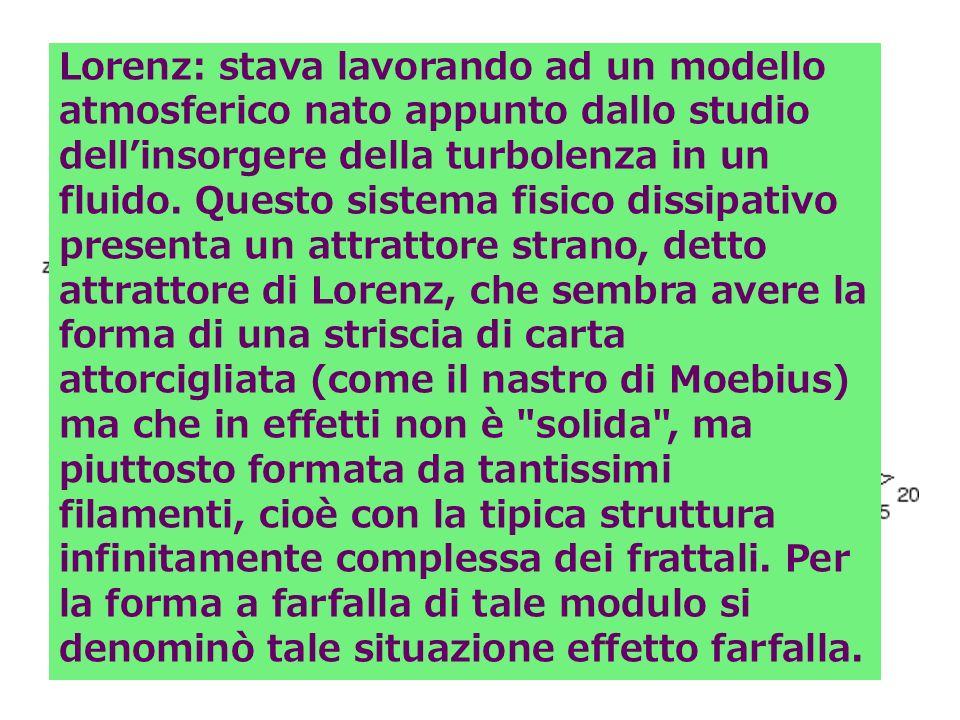 I frattali e le curve della natura Lorenz: stava lavorando ad un modello atmosferico nato appunto dallo studio dellinsorgere della turbolenza in un fluido.