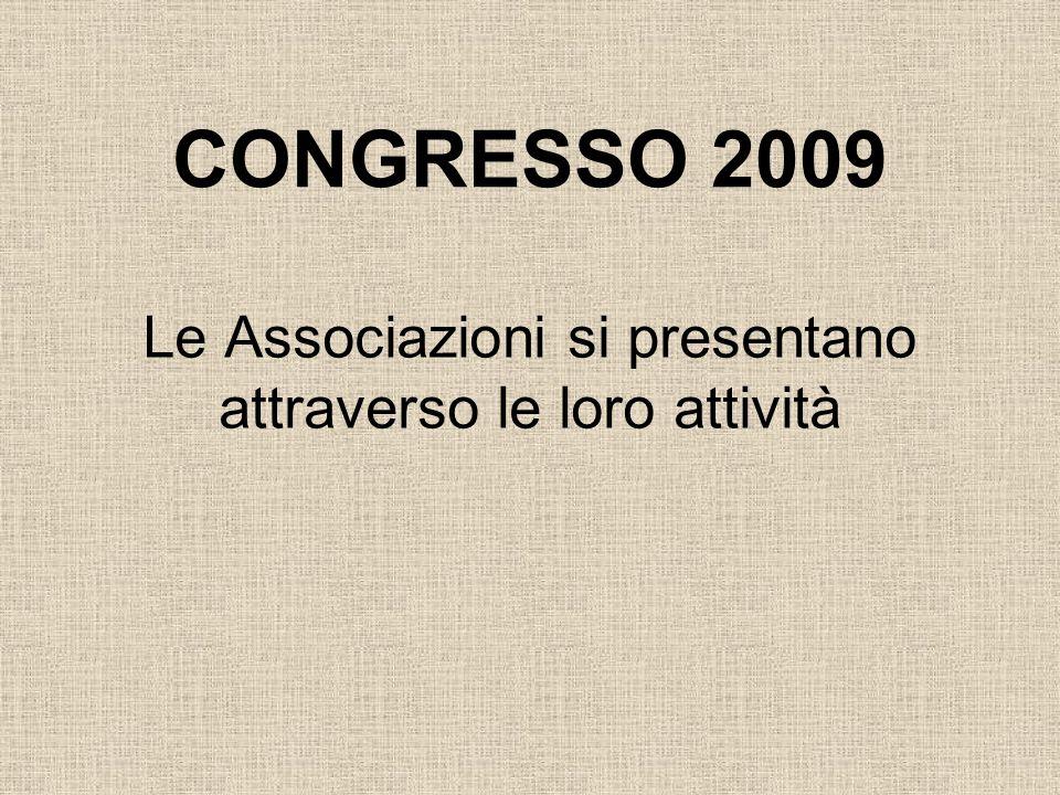 CONGRESSO 2009 Le Associazioni si presentano attraverso le loro attività