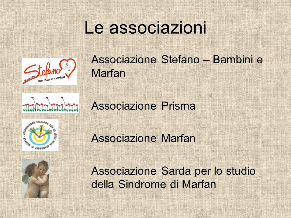 Le associazioni Associazione Stefano – Bambini e Marfan Associazione Prisma Associazione Marfan Associazione Sarda per lo studio della Sindrome di Mar