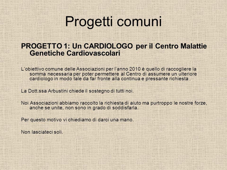 Progetti comuni PROGETTO 1: Un CARDIOLOGO per il Centro Malattie Genetiche Cardiovascolari Lobiettivo comune delle Associazioni per lanno 2010 è quell
